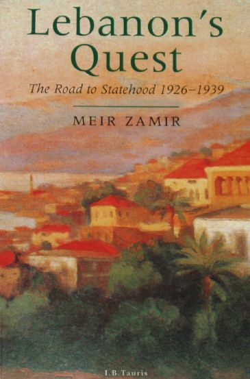Lebanon's Quest, The Road to Statehood 1926-1939, by Meir Zamir